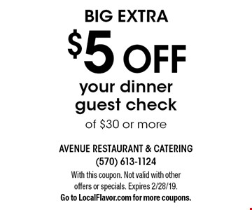 BIG EXTRA $5 OFF your dinner guest check of $30 or more. With this coupon. Not valid with other offers or specials. Expires 2/28/19. Go to LocalFlavor.com for more coupons.