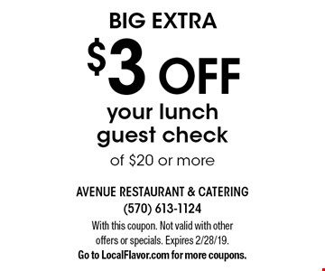 BIG EXTRA $3 OFF your lunch guest check of $20 or more. With this coupon. Not valid with other offers or specials. Expires 2/28/19. Go to LocalFlavor.com for more coupons.