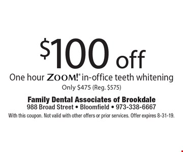 $100 off One hour Zoom! in-office teeth whitening Only $475 (Reg. $575). With this coupon. Not valid with other offers or prior services. Offer expires 8-31-19.