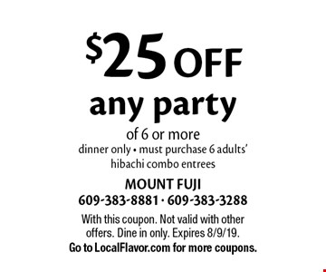 $25 off any party of 6 or more. Dinner only - must purchase 6 adults' hibachi combo entrees. With this coupon. Not valid with other offers. Dine in only. Expires 8/9/19. Go to LocalFlavor.com for more coupons.