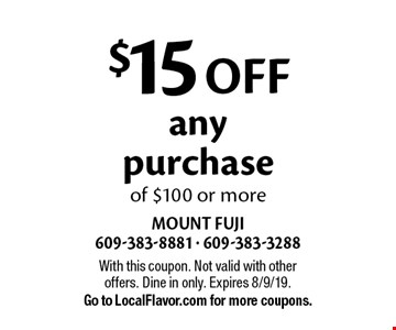 $15 off any purchase of $100 or more. With this coupon. Not valid with other offers. Dine in only. Expires 8/9/19. Go to LocalFlavor.com for more coupons.