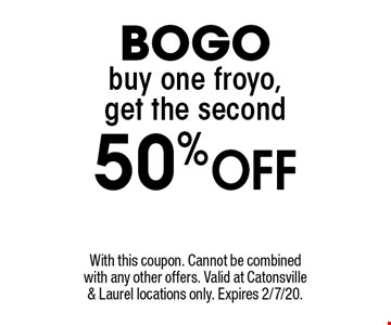 BOGO buy one froyo, get the second 50% Off. With this coupon. Cannot be combined with any other offers. Valid at Catonsville & Laurel locations only. Expires 2/7/20.