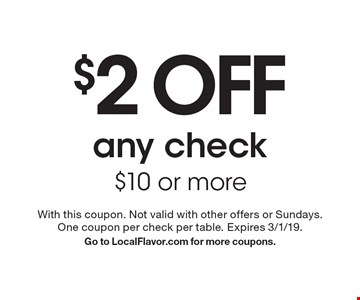 $2 off any check $10 or more. With this coupon. Not valid with other offers or Sundays. One coupon per check per table. Expires 3/1/19. Go to LocalFlavor.com for more coupons.