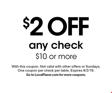 $2 off any check $10 or more. With this coupon. Not valid with other offers or Sundays. One coupon per check per table. Expires 8/2/19. Go to LocalFlavor.com for more coupons.