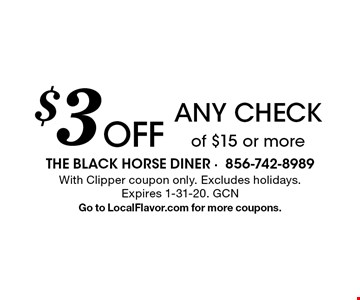 $3 off any check of $15 or more. With Clipper coupon only. Excludes holidays. Expires 1-31-20. GCN Go to LocalFlavor.com for more coupons.