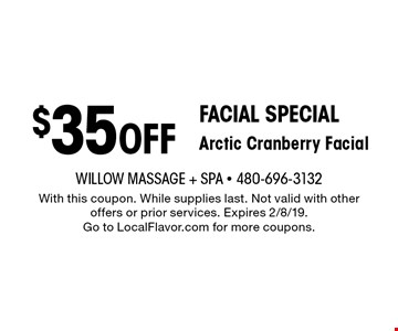 Facial special $35 OFF Arctic Cranberry Facial. With this coupon. While supplies last. Not valid with other offers or prior services. Expires 2/8/19. Go to LocalFlavor.com for more coupons.