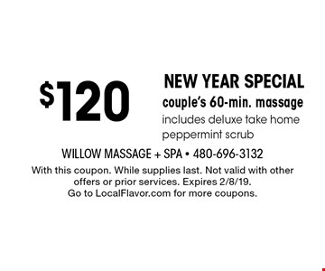 new year special $120 couple's 60-min. massage includes deluxe take home peppermint scrub. With this coupon. While supplies last. Not valid with other offers or prior services. Expires 2/8/19. Go to LocalFlavor.com for more coupons.