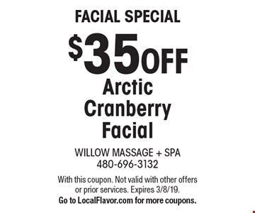 Facial Special $35 OFF Arctic Cranberry Facial. With this coupon. Not valid with other offers or prior services. Expires 3/8/19. Go to LocalFlavor.com for more coupons.