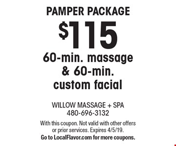 Pamper Package $115 60-min. massage & 60-min. custom facial. With this coupon. Not valid with other offers or prior services. Expires 4/5/19. Go to LocalFlavor.com for more coupons.