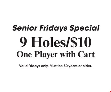 Senior Fridays Special. 9 Holes / $10 One Player with Cart. Valid Fridays only. Must be 50 years or older. Expires 5-15-19. Valid at Meadowood Golf Course only. Must call for tee time. Present coupon to receive offer. Not valid with any other offer or discount. Expires May 15, 2019.