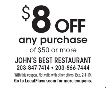 $8 OFF any purchase of $50 or more. With this coupon. Not valid with other offers. Exp. 2-1-19.Go to LocalFlavor.com for more coupons.
