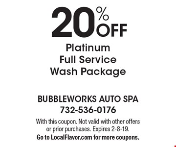 20% Off Platinum Full Service Wash Package. With this coupon. Not valid with other offers or prior purchases. Expires 2-8-19. Go to LocalFlavor.com for more coupons.