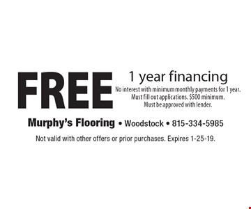 FREE 1 year financing. Not valid with other offers or prior purchases. Expires 1-25-19.