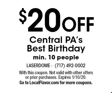 $20 off Central PA's Best Birthday min. 10 people. With this coupon. Not valid with other offers or prior purchases. Expires 1/10/20. Go to LocalFlavor.com for more coupons.