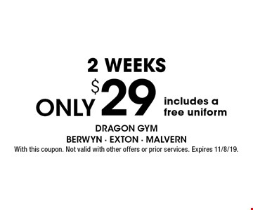 2 Weeks Only $29. Includes a free uniform. With this coupon. Not valid with other offers or prior services. Expires 11/8/19.