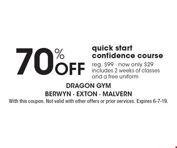 70% Off quick start confidence course. Reg. $99. Now only $29. Includes 2 weeks of classes and a free uniform. With this coupon. Not valid with other offers or prior services. Expires 6-7-19.