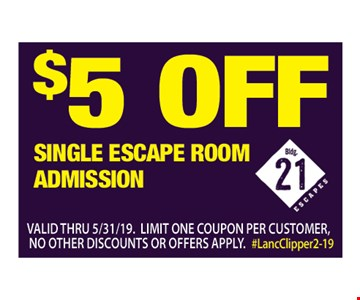 $5 off single escape room admission.Valid thru05/31/19. Limit one coupon per customer, no other discounts or offers apply.