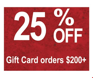 25% off gift card orders $200 plus.