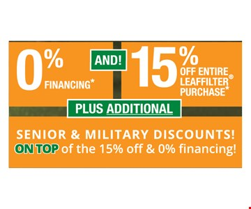 0% financing and 15% off entire Leaffilter purchase. Plus additional senior and military discounts! On top of the 15% off & 0% financing! Contact us for additional details.