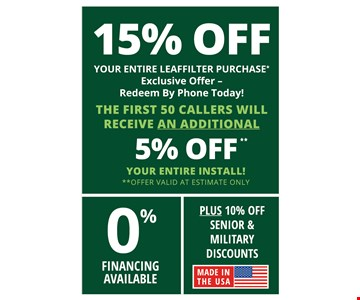 15% Off your entire LeafFilter purchase* exclusive offer - redeem by phone today! The first 50 callers will receive an additional 5% off your entire install 0% financing available. Plus 10% off senior & military discounts. *For those who qualify. **One coupon per household. No obligation estimate valid for 1 year. License# 7656. *The leading consumer reporting agency conducted a 16 month outdoor test of gutter guards in 2010 and recognized LeafFilter as the