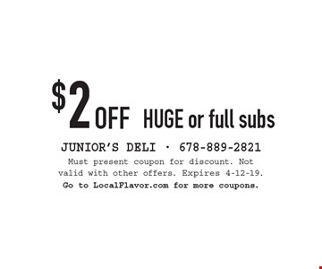 $2 off huge or full subs. Must present coupon for discount. Not valid with other offers. Expires 4-12-19. Go to LocalFlavor.com for more coupons.