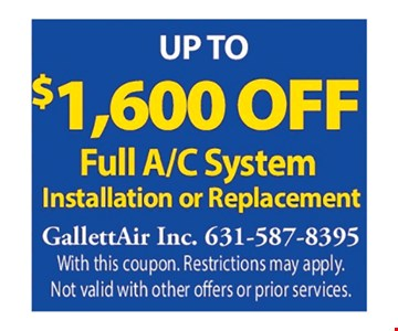 Up to $1,600 off full AC system. Installation or replacement. With this coupon. Restrictions may apply. Not valid with other offers or prior services.