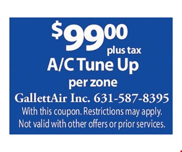$99 plus tax AC tune up per zone. With this coupon. Restrictions may apply. Not valid with other offers or prior services.