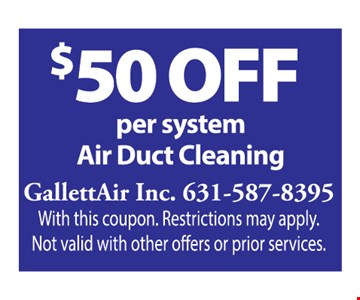$50 Off per system air duct cleaning With this coupon. Restrictions may apply. Not valid with other offers or prior services. Expires1/3/20