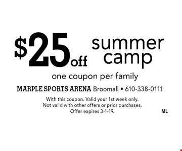 $25 off summer camp one coupon per family. With this coupon. Valid your 1st week only. Not valid with other offers or prior purchases. Offer expires 3-1-19.