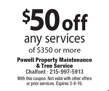 $50 off any services of $350 or more. Coupons must be presented at time of estimate. No exceptions. With this coupon. Not valid with other offers or prior services. Expires 3-8-19.