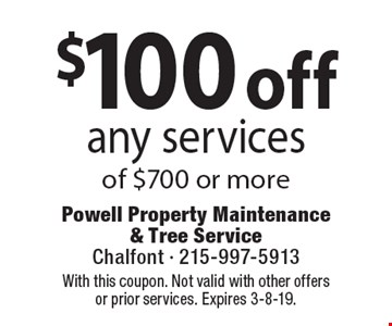 $100 off any services of $700 or more. Coupons must be presented at time of estimate. No exceptions. With this coupon. Not valid with other offers or prior services. Expires 3-8-19.