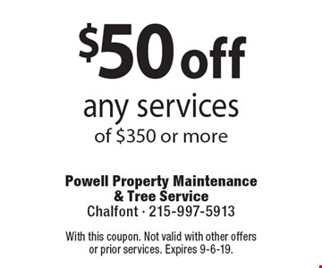 $50 off any services of $350 or more Coupons must be presented at time of estimate. No exceptions.. With this coupon. Not valid with other offers or prior services. Expires 9-6-19.
