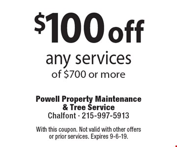 $100 off any services of $700 or more Coupons must be presented at time of estimate. No exceptions.. With this coupon. Not valid with other offers or prior services. Expires 9-6-19.