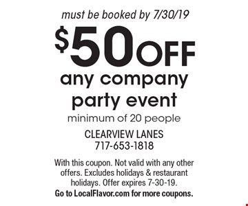 $50 OFF any company party event, minimum of 20 people. Must be booked by 7/30/19. With this coupon. Not valid with any other offers. Excludes holidays & restaurant holidays. Offer expires 7-30-19. Go to LocalFlavor.com for more coupons.