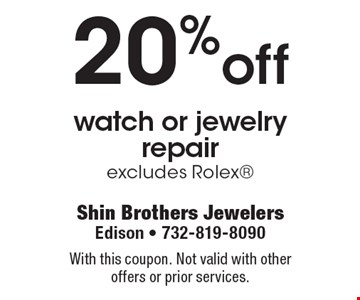 20%off watch or jewelry repair excludes Rolex. With this coupon. Not valid with other offers or prior services.