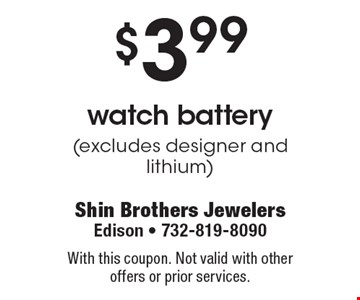 $3.99 watch battery (excludes designer and lithium). With this coupon. Not valid with other offers or prior services.