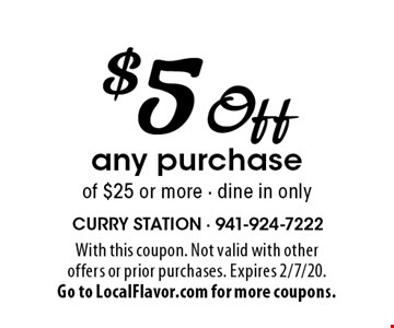 $5 Off any purchase of $25 or more - dine in only. With this coupon. Not valid with other offers or prior purchases. Expires 2/7/20.Go to LocalFlavor.com for more coupons.