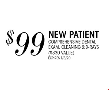 $99 New Patientcomprehensive dental exam, cleaning & x-rays($330 value)expires 1/3/20.