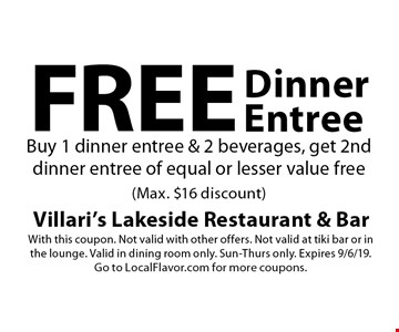 Free dinner Entree Buy 1 dinner entree & 2 beverages, get 2nd dinner entree of equal or lesser value free (Max. $16 discount). With this coupon. Not valid with other offers. Not valid at tiki bar or in the lounge. Valid in dining room only. Sun-Thurs only. Expires 9/6/19. Go to LocalFlavor.com for more coupons.