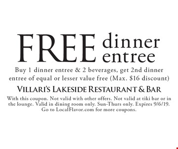 FREE dinner entree. Buy 1 dinner entree & 2 beverages, get 2nd dinner entree of equal or lesser value free (Max. $16 discount). With this coupon. Not valid with other offers. Not valid at tiki bar or in the lounge. Valid in dining room only. Sun-Thurs only. Expires 9/6/19. Go to LocalFlavor.com for more coupons.