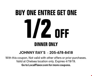 Buy one entree get one 1/2 off. Dinner only. With this coupon. Not valid with other offers or prior purchases. Valid at Chelsea location only. Expires 4/19/19. Go to LocalFlavor.com for more coupons.