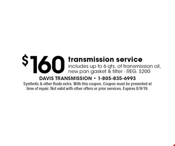 $160 transmission service includes up to 6 qts. of transmission oil, new pan gasket & filter - REG. $200. Synthetic & other fluids extra. With this coupon. Coupon must be presented at time of repair. Not valid with other offers or prior services. Expires 8/9/19.