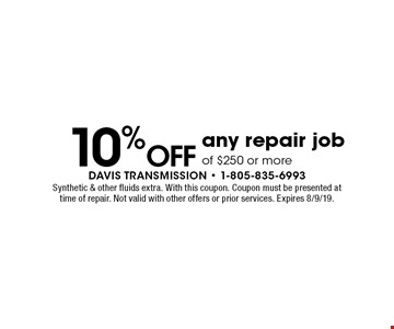 10% Off any repair job of $250 or more. Synthetic & other fluids extra. With this coupon. Coupon must be presented at time of repair. Not valid with other offers or prior services. Expires 8/9/19.