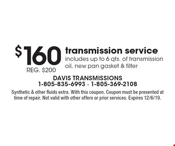 $160 transmission service. REG. $200. Includes up to 6 qts. of transmission oil, new pan gasket & filter. Synthetic & other fluids extra. With this coupon. Coupon must be presented at time of repair. Not valid with other offers or prior services. Expires 12/6/19.