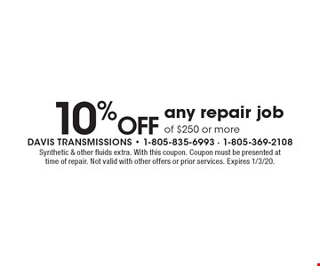 10% Off any repair job of $250 or more. Synthetic & other fluids extra. With this coupon. Coupon must be presented at time of repair. Not valid with other offers or prior services. Expires 1/3/20.