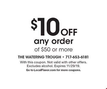 $10 Off any order of $50 or more. With this coupon. Not valid with other offers. Excludes alcohol. Expires 11/29/19. Go to LocalFlavor.com for more coupons.