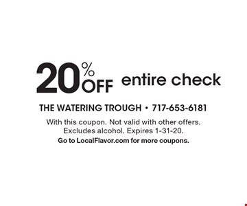 20% OFF entire check. With this coupon. Not valid with other offers. Excludes alcohol. Expires 1-31-20. Go to LocalFlavor.com for more coupons.