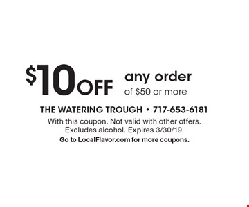 $10 off any order of $50 or more. With this coupon. Not valid with other offers. Excludes alcohol. Expires 3/30/19. Go to LocalFlavor.com for more coupons.