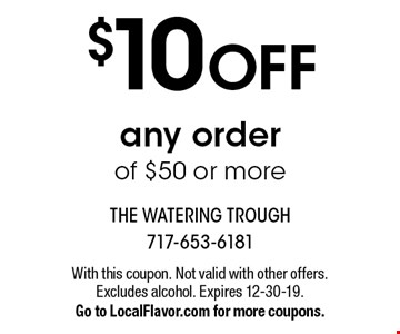 $10 off any order of $50 or more. With this coupon. Not valid with other offers. Excludes alcohol. Expires 12-30-19. Go to LocalFlavor.com for more coupons.