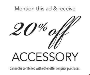 Mention this ad & receive 20% off accessory. Cannot be combined with other offers or prior purchases.